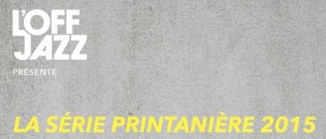 L'OFF JAZZ : Série printanière 2015