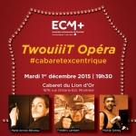 ECM+ TwouiiiT Op�ra cabaret excentrique