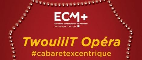 ECM+ TwouiiiT Opéra cabaret excentrique
