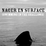 Nager en surface (Swimming in the shallows)