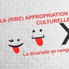 La (rire) appropriation culturelle