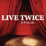 Live Twice & Friends